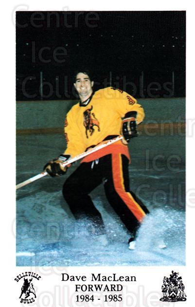 1984-85 Belleville Bulls #11 Dave MacLean<br/>3 In Stock - $3.00 each - <a href=https://centericecollectibles.foxycart.com/cart?name=1984-85%20Belleville%20Bulls%20%2311%20Dave%20MacLean...&price=$3.00&code=27116 class=foxycart> Buy it now! </a>