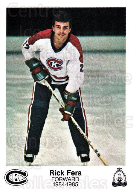 1984-85 Kingston Canadians #13 Rick Fera<br/>4 In Stock - $3.00 each - <a href=https://centericecollectibles.foxycart.com/cart?name=1984-85%20Kingston%20Canadians%20%2313%20Rick%20Fera...&quantity_max=4&price=$3.00&code=27327 class=foxycart> Buy it now! </a>