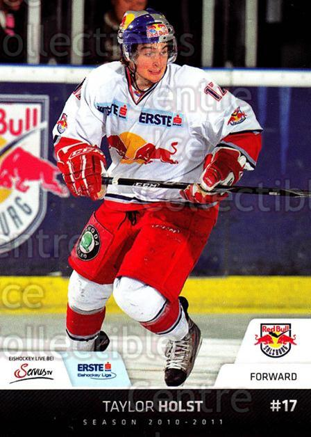 2010-11 Erste Bank Eishockey Liga EBEL #106 Taylor Holst<br/>6 In Stock - $2.00 each - <a href=https://centericecollectibles.foxycart.com/cart?name=2010-11%20Erste%20Bank%20Eishockey%20Liga%20EBEL%20%23106%20Taylor%20Holst...&quantity_max=6&price=$2.00&code=275145 class=foxycart> Buy it now! </a>