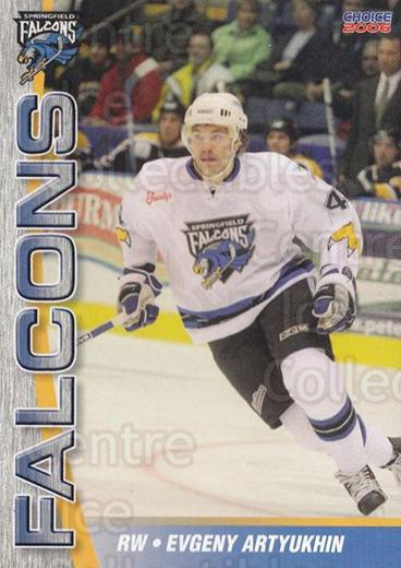 2005-06 Springfield Falcons #8 Evgeny Artyukhin<br/>2 In Stock - $3.00 each - <a href=https://centericecollectibles.foxycart.com/cart?name=2005-06%20Springfield%20Falcons%20%238%20Evgeny%20Artyukhi...&quantity_max=2&price=$3.00&code=275854 class=foxycart> Buy it now! </a>
