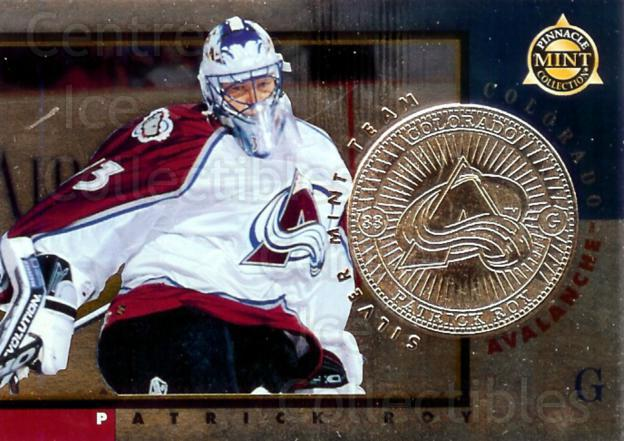 1997-98 Pinnacle Mint Silver Team #11 Patrick Roy<br/>1 In Stock - $10.00 each - <a href=https://centericecollectibles.foxycart.com/cart?name=1997-98%20Pinnacle%20Mint%20Silver%20Team%20%2311%20Patrick%20Roy...&price=$10.00&code=277185 class=foxycart> Buy it now! </a>