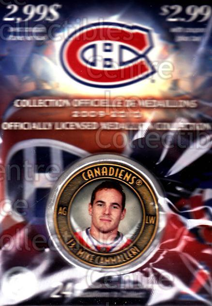 2009-10 Montreal Canadiens Medallion #11 Mike Cammalleri<br/>1 In Stock - $5.00 each - <a href=https://centericecollectibles.foxycart.com/cart?name=2009-10%20Montreal%20Canadiens%20Medallion%20%2311%20Mike%20Cammalleri...&quantity_max=1&price=$5.00&code=277833 class=foxycart> Buy it now! </a>