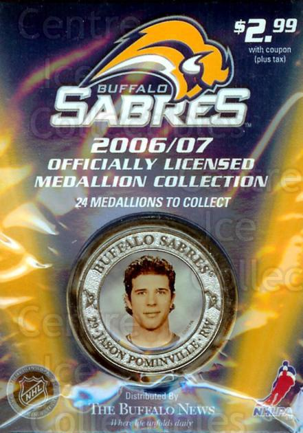 2006-07 Buffalo Sabres Medallion #13 Jason Pominville<br/>2 In Stock - $5.00 each - <a href=https://centericecollectibles.foxycart.com/cart?name=2006-07%20Buffalo%20Sabres%20Medallion%20%2313%20Jason%20Pominvill...&quantity_max=2&price=$5.00&code=277984 class=foxycart> Buy it now! </a>