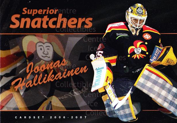2006-07 Finnish Cardset Superior Snatchers #2 Joonas Hallikainen<br/>7 In Stock - $3.00 each - <a href=https://centericecollectibles.foxycart.com/cart?name=2006-07%20Finnish%20Cardset%20Superior%20Snatchers%20%232%20Joonas%20Hallikai...&price=$3.00&code=296341 class=foxycart> Buy it now! </a>