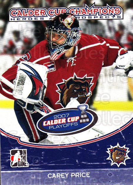 2007-08 ITG Heroes and Prospects Calder Cup Champions #9 Carey Price<br/>2 In Stock - $5.00 each - <a href=https://centericecollectibles.foxycart.com/cart?name=2007-08%20ITG%20Heroes%20and%20Prospects%20Calder%20Cup%20Champions%20%239%20Carey%20Price...&price=$5.00&code=307139 class=foxycart> Buy it now! </a>