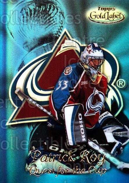 1999-00 Topps Gold Label Quest for the Cup #4 Patrick Roy<br/>2 In Stock - $10.00 each - <a href=https://centericecollectibles.foxycart.com/cart?name=1999-00%20Topps%20Gold%20Label%20Quest%20for%20the%20Cup%20%234%20Patrick%20Roy...&price=$10.00&code=313039 class=foxycart> Buy it now! </a>