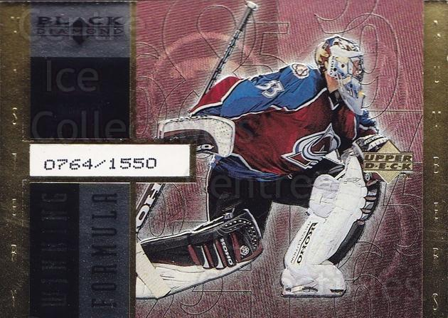 1998-99 Black Diamond Winning Formula #6 Patrick Roy<br/>1 In Stock - $20.00 each - <a href=https://centericecollectibles.foxycart.com/cart?name=1998-99%20Black%20Diamond%20Winning%20Formula%20%236%20Patrick%20Roy...&quantity_max=1&price=$20.00&code=315504 class=foxycart> Buy it now! </a>