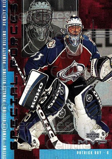 1998-99 Upper Deck MVP Special Forces #13 Patrick Roy<br/>4 In Stock - $5.00 each - <a href=https://centericecollectibles.foxycart.com/cart?name=1998-99%20Upper%20Deck%20MVP%20Special%20Forces%20%2313%20Patrick%20Roy...&quantity_max=4&price=$5.00&code=317030 class=foxycart> Buy it now! </a>