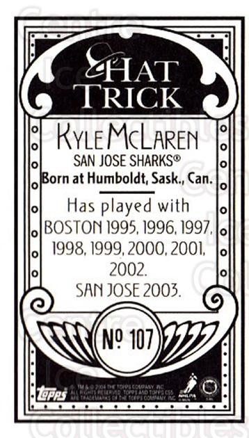 2003-04 Topps C55 Minis Hat Trick #107 Kyle McLaren<br/>2 In Stock - $5.00 each - <a href=https://centericecollectibles.foxycart.com/cart?name=2003-04%20Topps%20C55%20Minis%20Hat%20Trick%20%23107%20Kyle%20McLaren...&quantity_max=2&price=$5.00&code=318887 class=foxycart> Buy it now! </a>