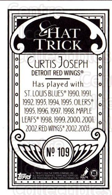 2003-04 Topps C55 Minis Hat Trick #109 Curtis Joseph<br/>1 In Stock - $5.00 each - <a href=https://centericecollectibles.foxycart.com/cart?name=2003-04%20Topps%20C55%20Minis%20Hat%20Trick%20%23109%20Curtis%20Joseph...&quantity_max=1&price=$5.00&code=318889 class=foxycart> Buy it now! </a>