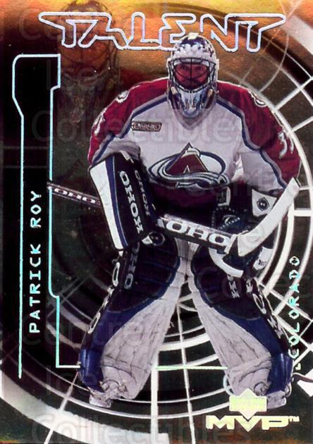2000-01 Upper Deck MVP Talent #5 Patrick Roy<br/>1 In Stock - $5.00 each - <a href=https://centericecollectibles.foxycart.com/cart?name=2000-01%20Upper%20Deck%20MVP%20Talent%20%235%20Patrick%20Roy...&price=$5.00&code=351456 class=foxycart> Buy it now! </a>