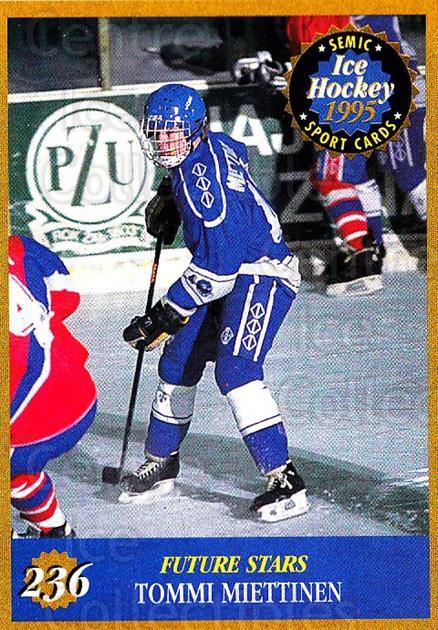 1995 Finnish Semic World Championships #236 Tommi Miettinen<br/>5 In Stock - $2.00 each - <a href=https://centericecollectibles.foxycart.com/cart?name=1995%20Finnish%20Semic%20World%20Championships%20%23236%20Tommi%20Miettinen...&quantity_max=5&price=$2.00&code=36376 class=foxycart> Buy it now! </a>