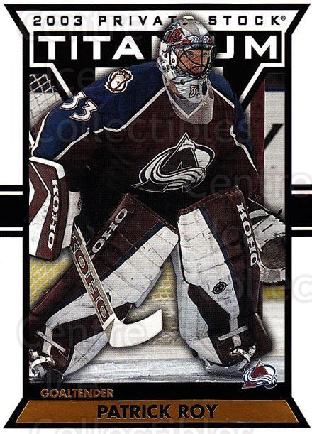 2002-03 Titanium #26 Patrick Roy<br/>3 In Stock - $5.00 each - <a href=https://centericecollectibles.foxycart.com/cart?name=2002-03%20Titanium%20%2326%20Patrick%20Roy...&quantity_max=3&price=$5.00&code=367764 class=foxycart> Buy it now! </a>