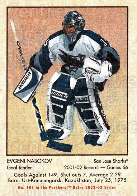 2002-03 Parkhurst Retro Minis #107 Evgeni Nabokov<br/>13 In Stock - $2.00 each - <a href=https://centericecollectibles.foxycart.com/cart?name=2002-03%20Parkhurst%20Retro%20Minis%20%23107%20Evgeni%20Nabokov...&quantity_max=13&price=$2.00&code=370833 class=foxycart> Buy it now! </a>