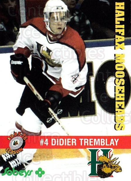 1995-96 Halifax Mooseheads #6 Didier Tremblay<br/>4 In Stock - $3.00 each - <a href=https://centericecollectibles.foxycart.com/cart?name=1995-96%20Halifax%20Mooseheads%20%236%20Didier%20Tremblay...&quantity_max=4&price=$3.00&code=40199 class=foxycart> Buy it now! </a>