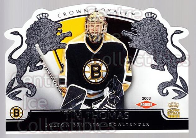 2002-03 Crown Royale Retail #104 Tim Thomas<br/>1 In Stock - $5.00 each - <a href=https://centericecollectibles.foxycart.com/cart?name=2002-03%20Crown%20Royale%20Retail%20%23104%20Tim%20Thomas...&quantity_max=1&price=$5.00&code=431421 class=foxycart> Buy it now! </a>