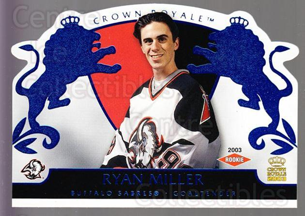 2002-03 Crown Royale Blue #105 Ryan Miller<br/>1 In Stock - $10.00 each - <a href=https://centericecollectibles.foxycart.com/cart?name=2002-03%20Crown%20Royale%20Blue%20%23105%20Ryan%20Miller...&quantity_max=1&price=$10.00&code=431617 class=foxycart> Buy it now! </a>