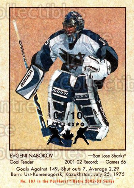 2002-03 Parkhurst Retro Fall Expo #107 Evgeni Nabokov<br/>4 In Stock - $5.00 each - <a href=https://centericecollectibles.foxycart.com/cart?name=2002-03%20Parkhurst%20Retro%20Fall%20Expo%20%23107%20Evgeni%20Nabokov...&quantity_max=4&price=$5.00&code=472412 class=foxycart> Buy it now! </a>