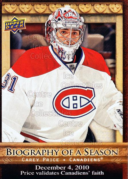 2010-11 Upper Deck Biography of a Season #11 Carey Price<br/>3 In Stock - $2.00 each - <a href=https://centericecollectibles.foxycart.com/cart?name=2010-11%20Upper%20Deck%20Biography%20of%20a%20Season%20%2311%20Carey%20Price...&price=$2.00&code=475971 class=foxycart> Buy it now! </a>