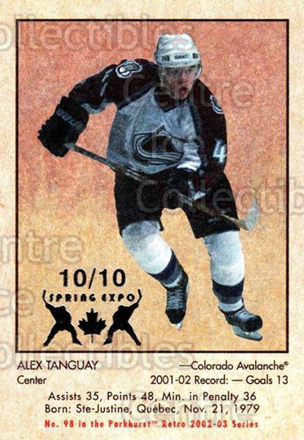 2002-03 Parkhurst Retro Spring Expo #98 Alex Tanguay<br/>1 In Stock - $5.00 each - <a href=https://centericecollectibles.foxycart.com/cart?name=2002-03%20Parkhurst%20Retro%20Spring%20Expo%20%2398%20Alex%20Tanguay...&quantity_max=1&price=$5.00&code=476935 class=foxycart> Buy it now! </a>