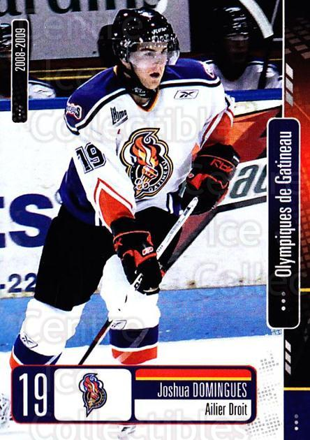 2008-09 Olympiques De Gatineau #14 Joshua Domingues<br/>4 In Stock - $3.00 each - <a href=https://centericecollectibles.foxycart.com/cart?name=2008-09%20Olympiques%20De%20Gatineau%20%2314%20Joshua%20Domingue...&quantity_max=4&price=$3.00&code=477554 class=foxycart> Buy it now! </a>