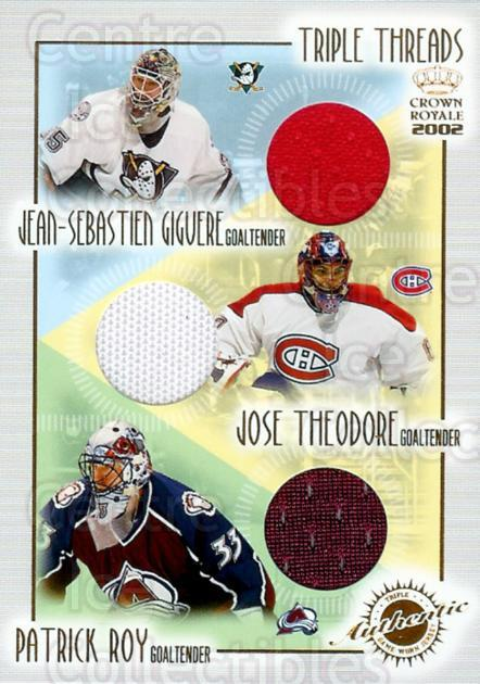 2001-02 Crown Royale Triple Threads Jerseys #4 Jean-Sebastien Giguere, Jose Theodore, Patrick Roy<br/>1 In Stock - $25.00 each - <a href=https://centericecollectibles.foxycart.com/cart?name=2001-02%20Crown%20Royale%20Triple%20Threads%20Jerseys%20%234%20Jean-Sebastien%20...&price=$25.00&code=492813 class=foxycart> Buy it now! </a>
