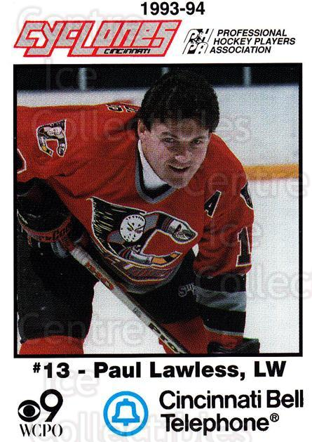 1993-94 Cincinnati Cyclones #13 Paul Lawless<br/>3 In Stock - $3.00 each - <a href=https://centericecollectibles.foxycart.com/cart?name=1993-94%20Cincinnati%20Cyclones%20%2313%20Paul%20Lawless...&quantity_max=3&price=$3.00&code=517 class=foxycart> Buy it now! </a>