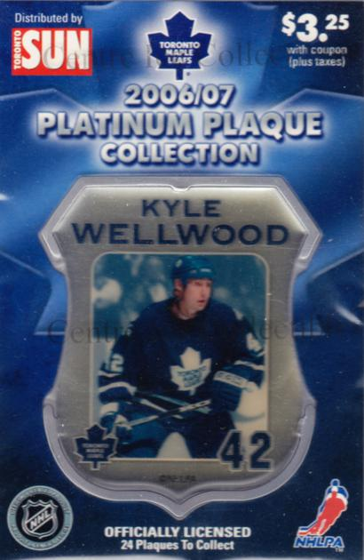 2006-07 Toronto Maple Leafs Legends Plaque Collection #22 Kyle Wellwood<br/>5 In Stock - $5.00 each - <a href=https://centericecollectibles.foxycart.com/cart?name=2006-07%20Toronto%20Maple%20Leafs%20Legends%20Plaque%20Collection%20%2322%20Kyle%20Wellwood...&quantity_max=5&price=$5.00&code=533366 class=foxycart> Buy it now! </a>