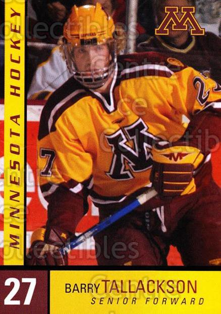 2004-05 Minnesota Golden Gophers #26 Barry Tallackson<br/>3 In Stock - $3.00 each - <a href=https://centericecollectibles.foxycart.com/cart?name=2004-05%20Minnesota%20Golden%20Gophers%20%2326%20Barry%20Tallackso...&quantity_max=3&price=$3.00&code=538292 class=foxycart> Buy it now! </a>