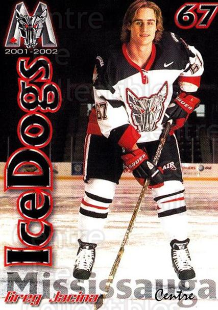 2001-02 Mississauga Ice Dogs #9 Greg Jacina<br/>3 In Stock - $3.00 each - <a href=https://centericecollectibles.foxycart.com/cart?name=2001-02%20Mississauga%20Ice%20Dogs%20%239%20Greg%20Jacina...&quantity_max=3&price=$3.00&code=539812 class=foxycart> Buy it now! </a>