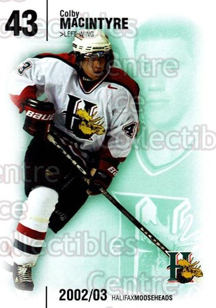 2002-03 Halifax Mooseheads #14 Colby MacIntyre<br/>8 In Stock - $3.00 each - <a href=https://centericecollectibles.foxycart.com/cart?name=2002-03%20Halifax%20Mooseheads%20%2314%20Colby%20MacIntyre...&quantity_max=8&price=$3.00&code=539916 class=foxycart> Buy it now! </a>