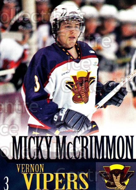 2005-06 Vernon Vipers #13 Mickey McCrimmon<br/>2 In Stock - $3.00 each - <a href=https://centericecollectibles.foxycart.com/cart?name=2005-06%20Vernon%20Vipers%20%2313%20Mickey%20McCrimmo...&quantity_max=2&price=$3.00&code=540508 class=foxycart> Buy it now! </a>