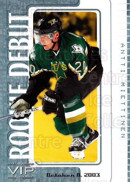 2003-04 ITG VIP Rookie Debut #11 Antti Miettinen<br/>3 In Stock - $10.00 each - <a href=https://centericecollectibles.foxycart.com/cart?name=2003-04%20ITG%20VIP%20Rookie%20Debut%20%2311%20Antti%20Miettinen...&quantity_max=3&price=$10.00&code=551823 class=foxycart> Buy it now! </a>