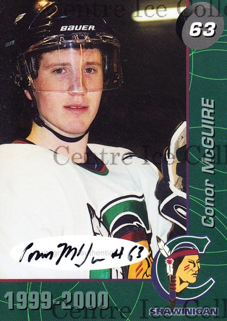 1999-00 Shawinigan Cataractes Autographed #19 Conor McGuire<br/>1 In Stock - $5.00 each - <a href=https://centericecollectibles.foxycart.com/cart?name=1999-00%20Shawinigan%20Cataractes%20Autographed%20%2319%20Conor%20McGuire...&quantity_max=1&price=$5.00&code=573510 class=foxycart> Buy it now! </a>