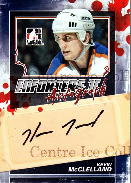 2013-14 ITG Enforcers Auto #AKM Kevin McClelland<br/>25 In Stock - $5.00 each - <a href=https://centericecollectibles.foxycart.com/cart?name=2013-14%20ITG%20Enforcers%20Auto%20%23AKM%20Kevin%20McClellan...&quantity_max=25&price=$5.00&code=585431 class=foxycart> Buy it now! </a>