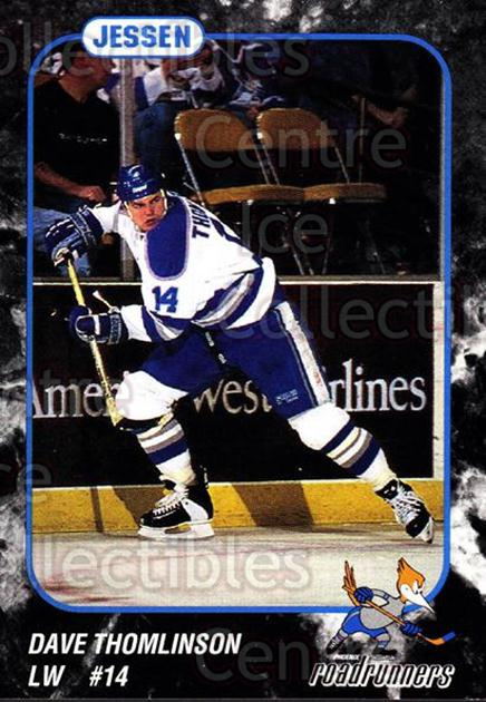 1993-94 Phoenix Roadrunners #22 Dave Thomlinson<br/>4 In Stock - $3.00 each - <a href=https://centericecollectibles.foxycart.com/cart?name=1993-94%20Phoenix%20Roadrunners%20%2322%20Dave%20Thomlinson...&quantity_max=4&price=$3.00&code=6187 class=foxycart> Buy it now! </a>