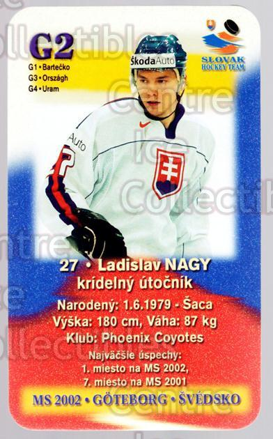 2002-03 Slovakian MS 2002 Hockey Team #G2 Ladislav Nagy<br/>2 In Stock - $3.00 each - <a href=https://centericecollectibles.foxycart.com/cart?name=2002-03%20Slovakian%20MS%202002%20Hockey%20Team%20%23G2%20Ladislav%20Nagy...&quantity_max=2&price=$3.00&code=643641 class=foxycart> Buy it now! </a>
