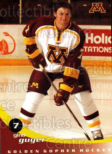 2002-03 Minnesota Golden Gophers #7 Gino Guyer<br/>2 In Stock - $3.00 each - <a href=https://centericecollectibles.foxycart.com/cart?name=2002-03%20Minnesota%20Golden%20Gophers%20%237%20Gino%20Guyer...&quantity_max=2&price=$3.00&code=643769 class=foxycart> Buy it now! </a>