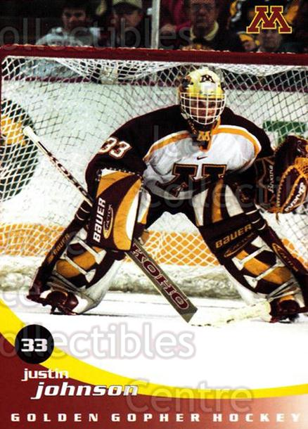 2002-03 Minnesota Golden Gophers #10 Justin Johnson<br/>2 In Stock - $3.00 each - <a href=https://centericecollectibles.foxycart.com/cart?name=2002-03%20Minnesota%20Golden%20Gophers%20%2310%20Justin%20Johnson...&quantity_max=2&price=$3.00&code=643772 class=foxycart> Buy it now! </a>