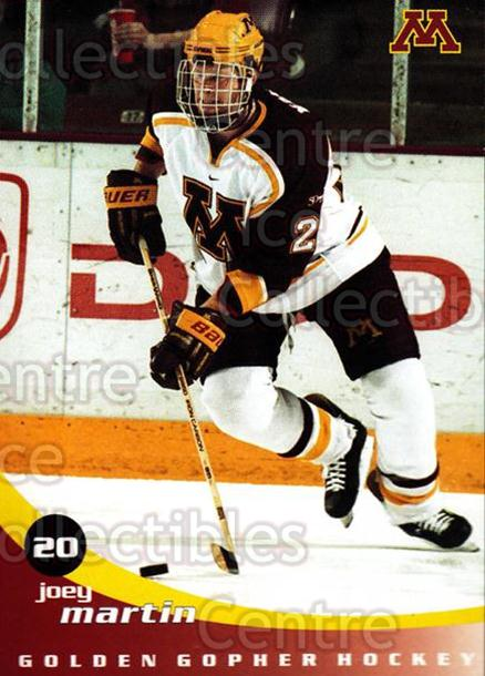 2002-03 Minnesota Golden Gophers #14 Joey Martin<br/>2 In Stock - $3.00 each - <a href=https://centericecollectibles.foxycart.com/cart?name=2002-03%20Minnesota%20Golden%20Gophers%20%2314%20Joey%20Martin...&quantity_max=2&price=$3.00&code=643776 class=foxycart> Buy it now! </a>