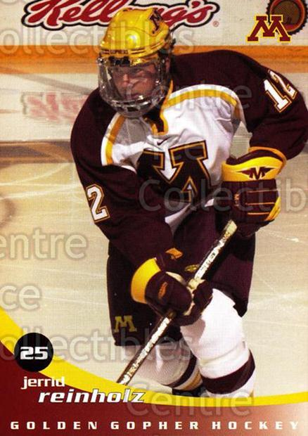 2002-03 Minnesota Golden Gophers #17 Jerrid Reinholz<br/>2 In Stock - $3.00 each - <a href=https://centericecollectibles.foxycart.com/cart?name=2002-03%20Minnesota%20Golden%20Gophers%20%2317%20Jerrid%20Reinholz...&quantity_max=2&price=$3.00&code=643779 class=foxycart> Buy it now! </a>