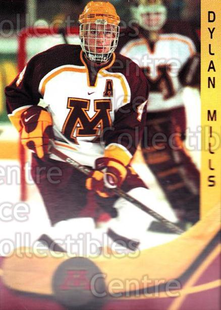 2000-01 Minnesota Golden Gophers #14 Dylan Mills<br/>2 In Stock - $3.00 each - <a href=https://centericecollectibles.foxycart.com/cart?name=2000-01%20Minnesota%20Golden%20Gophers%20%2314%20Dylan%20Mills...&quantity_max=2&price=$3.00&code=643807 class=foxycart> Buy it now! </a>