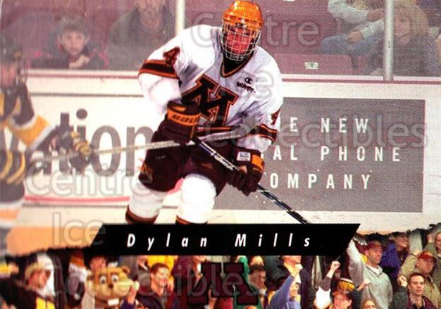1998-99 Minnesota Golden Gophers #5 Dylan Mills<br/>2 In Stock - $3.00 each - <a href=https://centericecollectibles.foxycart.com/cart?name=1998-99%20Minnesota%20Golden%20Gophers%20%235%20Dylan%20Mills...&quantity_max=2&price=$3.00&code=643826 class=foxycart> Buy it now! </a>