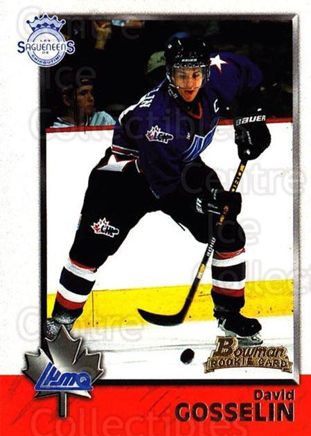 1998 Bowman CHL #109 David Gosselin<br/>11 In Stock - $1.00 each - <a href=https://centericecollectibles.foxycart.com/cart?name=1998%20Bowman%20CHL%20%23109%20David%20Gosselin...&quantity_max=11&price=$1.00&code=65665 class=foxycart> Buy it now! </a>