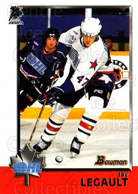 1998 Bowman CHL #20 Jay Legault<br/>11 In Stock - $1.00 each - <a href=https://centericecollectibles.foxycart.com/cart?name=1998%20Bowman%20CHL%20%2320%20Jay%20Legault...&quantity_max=11&price=$1.00&code=65731 class=foxycart> Buy it now! </a>