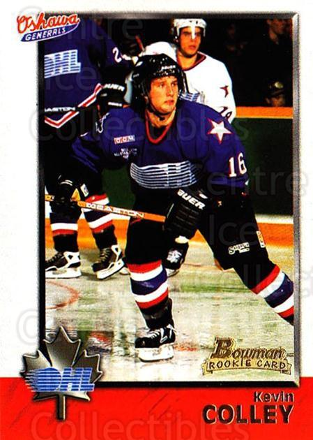 1998 Bowman CHL #37 Kevin Colley<br/>3 In Stock - $1.00 each - <a href=https://centericecollectibles.foxycart.com/cart?name=1998%20Bowman%20CHL%20%2337%20Kevin%20Colley...&quantity_max=3&price=$1.00&code=65749 class=foxycart> Buy it now! </a>