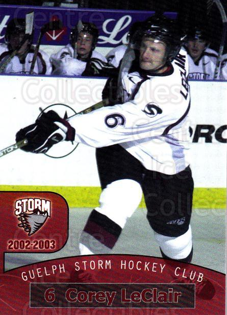 2002-03 Guelph Storm #10 Corey LeClair<br/>2 In Stock - $3.00 each - <a href=https://centericecollectibles.foxycart.com/cart?name=2002-03%20Guelph%20Storm%20%2310%20Corey%20LeClair...&quantity_max=2&price=$3.00&code=669324 class=foxycart> Buy it now! </a>