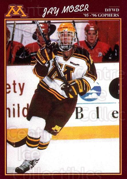 1995-96 Minnesota Golden Gophers #22 Jay Moser<br/>1 In Stock - $3.00 each - <a href=https://centericecollectibles.foxycart.com/cart?name=1995-96%20Minnesota%20Golden%20Gophers%20%2322%20Jay%20Moser...&quantity_max=1&price=$3.00&code=670101 class=foxycart> Buy it now! </a>