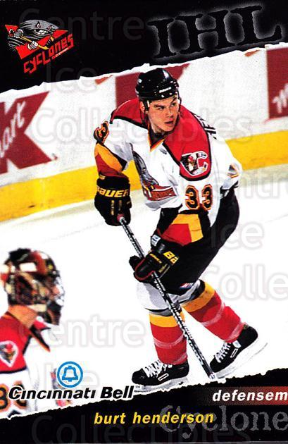1998-99 Cincinnati Cyclones #14 Burt Henderson<br/>2 In Stock - $3.00 each - <a href=https://centericecollectibles.foxycart.com/cart?name=1998-99%20Cincinnati%20Cyclones%20%2314%20Burt%20Henderson...&quantity_max=2&price=$3.00&code=670836 class=foxycart> Buy it now! </a>