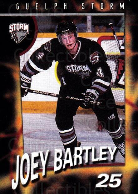 1998-99 Guelph Storm #20 Joey Bartley<br/>1 In Stock - $3.00 each - <a href=https://centericecollectibles.foxycart.com/cart?name=1998-99%20Guelph%20Storm%20%2320%20Joey%20Bartley...&quantity_max=1&price=$3.00&code=670965 class=foxycart> Buy it now! </a>